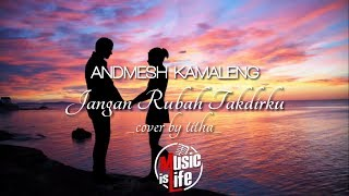 Download Mp3 Andmesh Kamaleng - Jangan Rubah Takdirku Cover Titha  🎵 Lirik