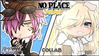 No Place Meme Collab w/ @FluffyPuff YT [Gacha Club]