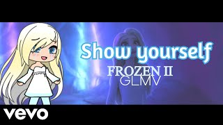 Show yourself ||FROZEN 2||GLMV