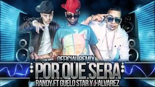 Download 2012!! Por Que Sera (Remix) - Randy Ft J Alvarez & Guelo Star MP3 song and Music Video