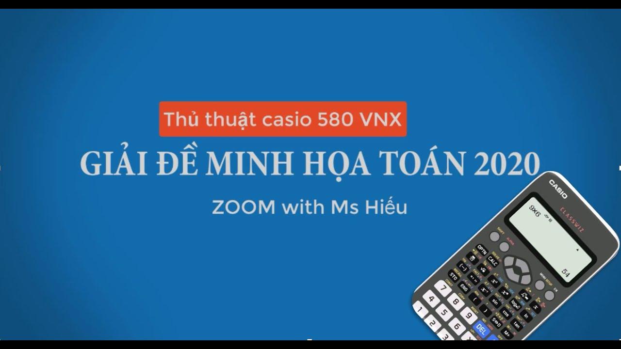 Thủ thuật casio 580VNX giải nhanh cấp tốc đề minh họa Toán 2020