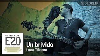 Luca Tilocca - Un brivido (Video Ufficiale) - Regia Stefano Di Franco
