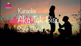 Download Safe Band - Aku Tak Bisa Karaoke