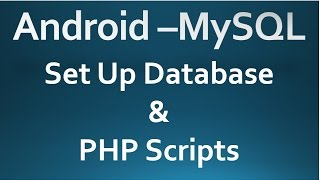 Android - MySQL - 01 - Set Up Database & PHP Script.
