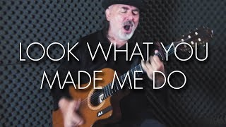 Taylor Swift - Look What You Made Me Do - Igor Presnyakov - Spanish Fingerstyle Guitar Cover