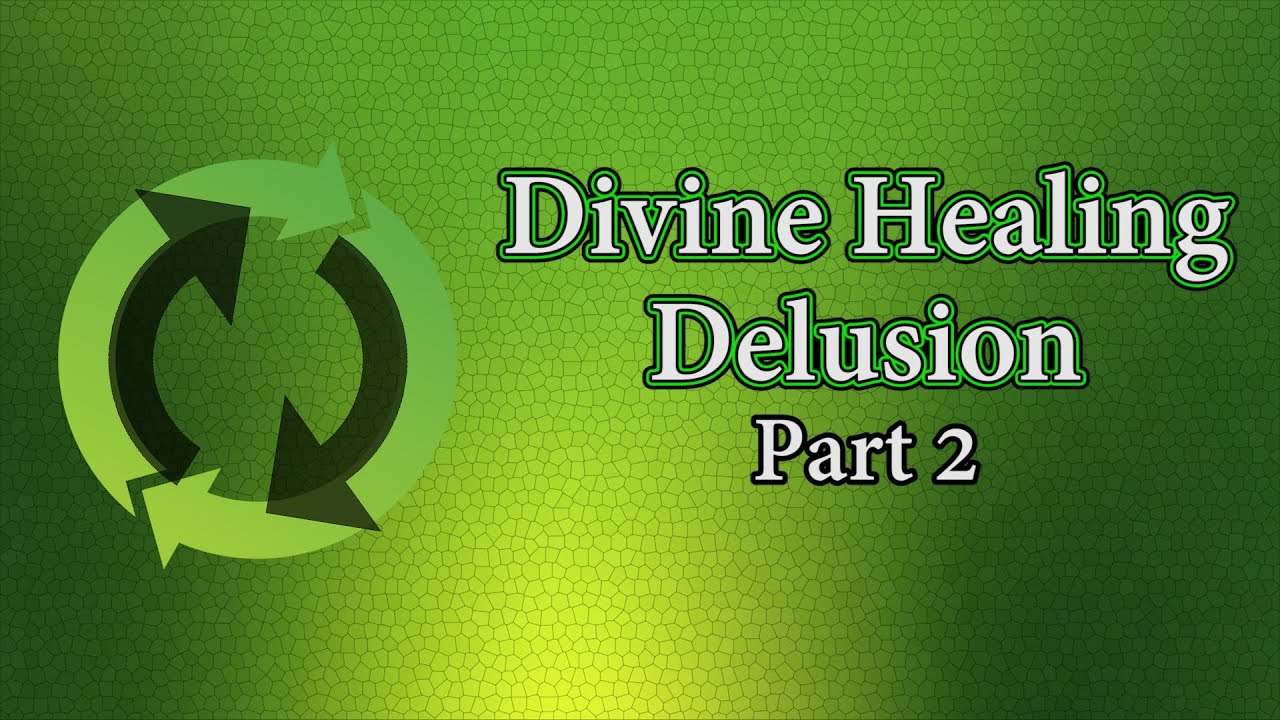 Divine Healing Delusion Part 2 of 2 | Video