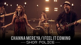 Channa Mereya I Feel It Coming , Shor Police , Clinton Cerejo , Bianca Gomes