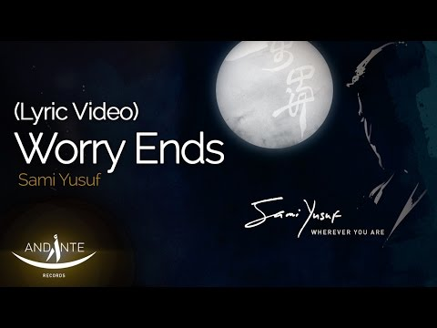 Sami Yusuf - Worry Ends
