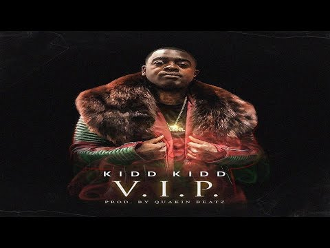 Kidd Kidd - V.I.P. (Prod. By Quakin Beatz) 2017 New CDQ Dirty NO DJ @ItsKiddKidd
