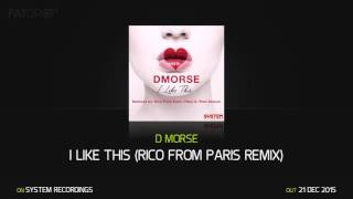 D Morse I Like This (Rico From Paris Remix)