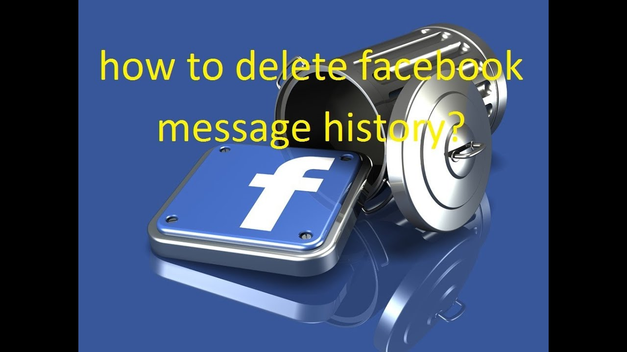 How To Delete Facebook Message History?