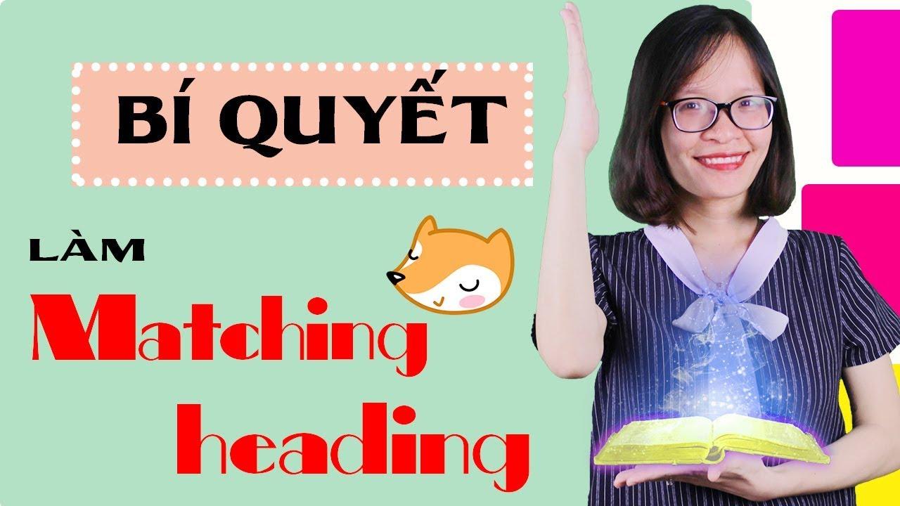 [Kiến thức IELTS Reading – Bài 2] – Bí quyết làm dạng Matching headings bách phát bách trúng