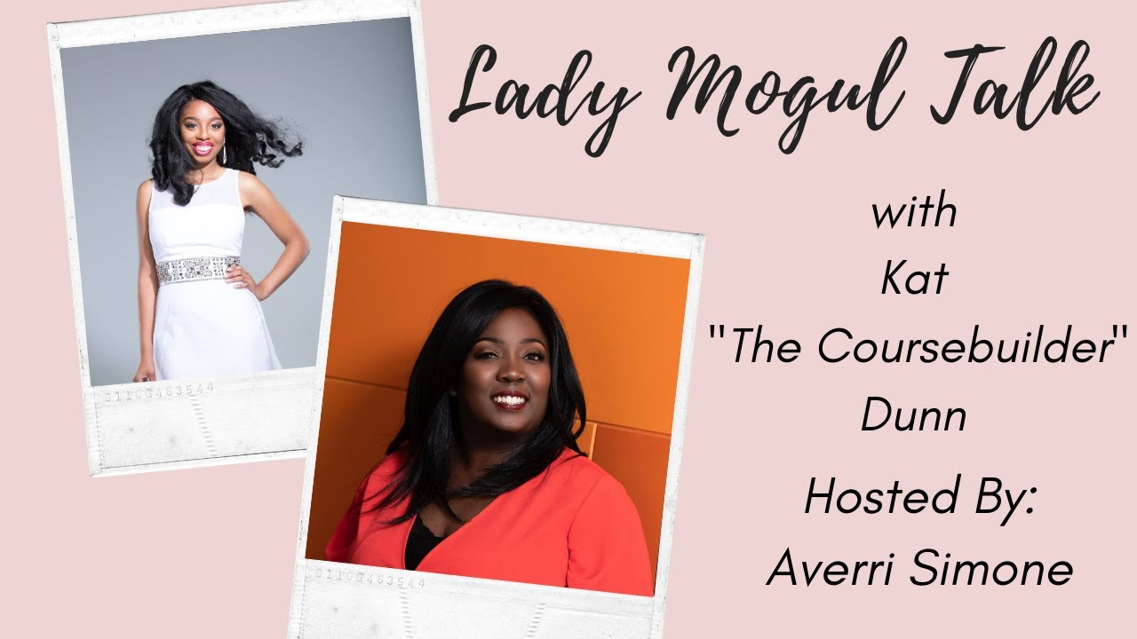 "Lady Mogul Talk with Kat ""The Coursebuilder"" Dunn"