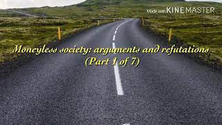"""Moneyless society: arguments and refutations (part 1 of 7) """"The Dream"""""""