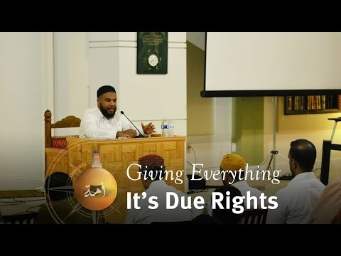 Halaqa: Giving Everything It's Due Rights - Imam Abdul-Malik Merchant
