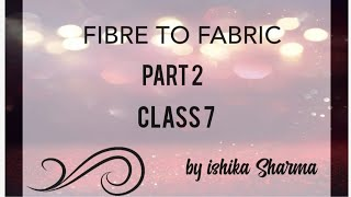 Fibre to fabric   part 2    class 7 science ncert solutions