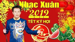 NHẠC XUÂN 2019 - Liên Khúc Nhạc Xuân, Nhạc Tết Hải Ngoại Tuyển Chọn Mới Nhất | Tết Kỷ Hợi 2019