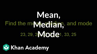 Finding mean, median, and mode | Descriptive statistics | Probability and Statistics | Khan Academy