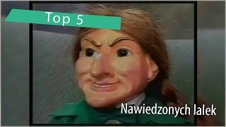 Top 5: Nawiedzonych lalek