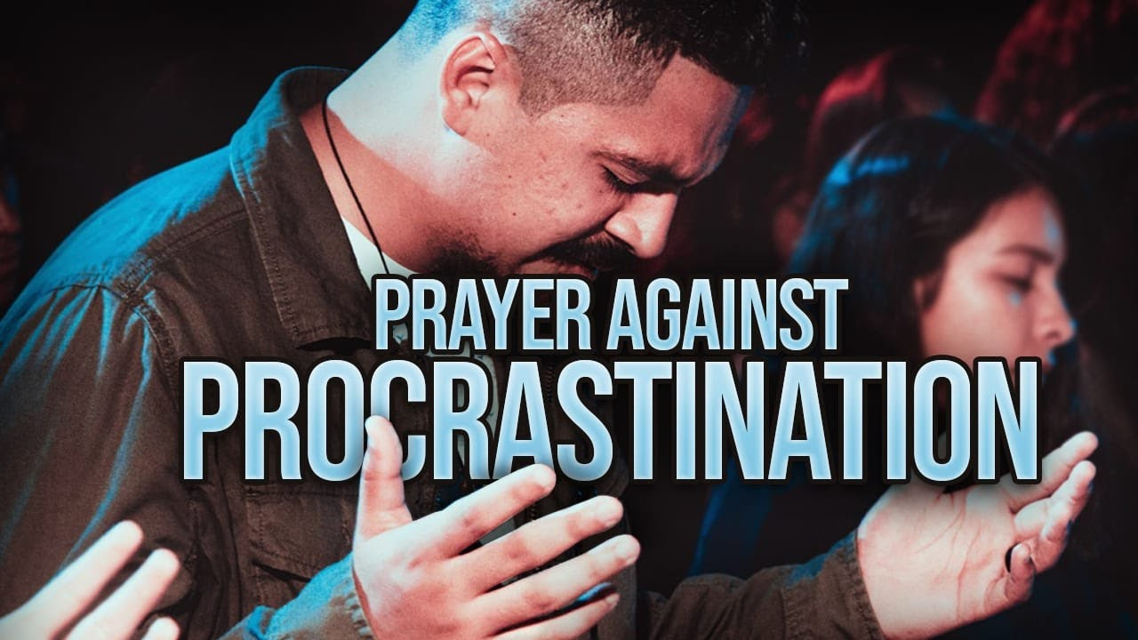 A Powerful Prayer Against The Spirit Of Laziness And Procrastination