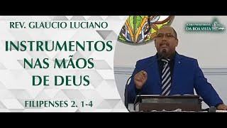 Instrumentos nas mãos de Deus | Rev. Glaucio Luciano | IPBV