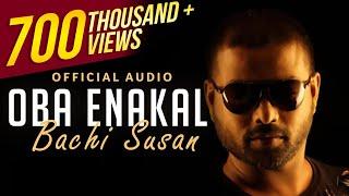 Oba Enakal Official Audio - Bachi Susan