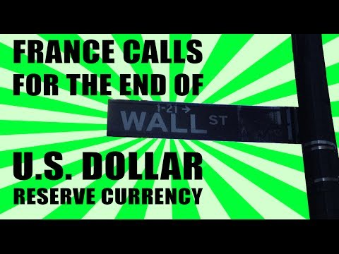 France Calls for the END of U.S. Dollar Reserve Currency!