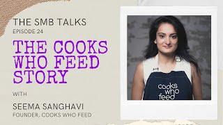 The SMB Talks Episode 24 featuring Seema Sanghavi, Founder - Cooks Who Feed
