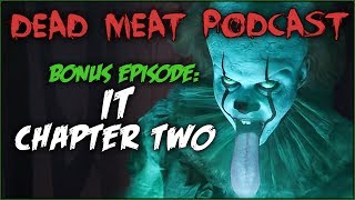 It Chapter 2 (Dead Meat Podcast BONUS EPISODE)