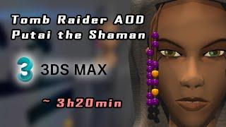 Putai the Shaman (Tomb Raider AOD) / Speed Modeling