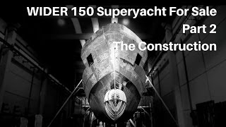 WIDER 150' Superyacht For Sale. Part 2 - The Construction