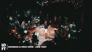 Douniah & High John - Like That (LOFT ARTS LIVE)