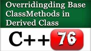 76 | C++ Overriding Base Class Methods in Derived Class