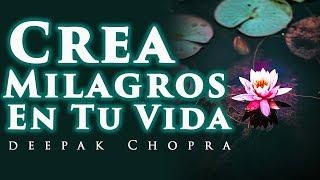 Repite Estas Palabras Y Crea Milagros En Tu Vida   Deepak Chopra