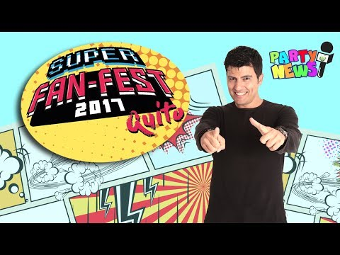 PARTY NEWS: Super Fan Fest - Quito Ecuador 2017