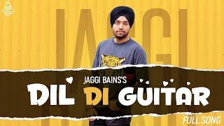 Dil Di Guitar ( Full Song ) : Jaggi Bains | New Punjabi Songs 2019 | Latest Punjabi Songs 2019
