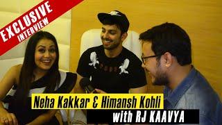 Neha Kakkar & Himansh Kohli Exclusive Interview With RJ Kaavya || 2018