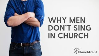 WHY MEN DON'T SING IN CHURCH