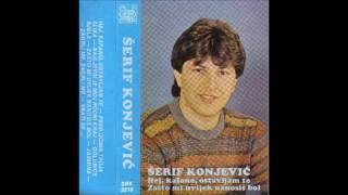 Serif Konjevic-Zasto mi uvijek nanosis bol (1985)