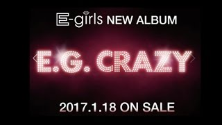 E-girls  / NEW ALBUM 「E.G. CRAZY」2017.1.18 ON SALE 予告動画