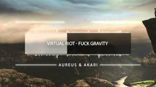 Virtual Riot - Fuck Gravity Remix ★Aureus & Akari★