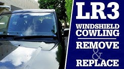 LR3 Windshield Cowling Replacement