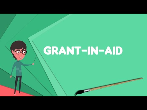 what-is-grant-in-aid?-explain-grant-in-aid,-define-grant-in-aid,-meaning-of-grant-in-aid