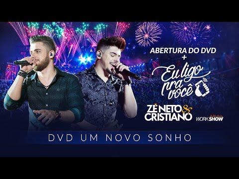 Zé Neto e Cristiano - Abertura do DVD +EU LIGO PRA VOCÊ - DVD Um Novo Sonho