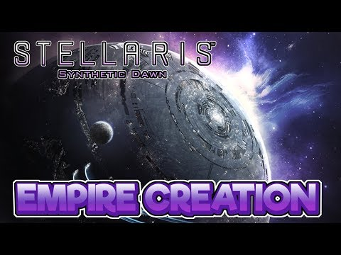 Empire Creation & Game Setup – Stellaris: Synthetic Dawn Gameplay  – Let's Play Part 0