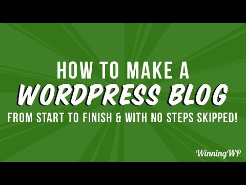 How to Make a Professional WordPress Blog – A Complete Guide (With No Steps Skipped - 2018)