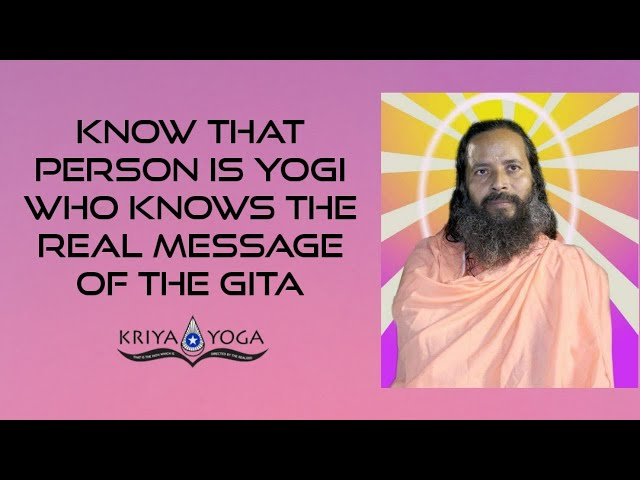 Know That Person Is Yogi Who Knows the Real Message of the Gita