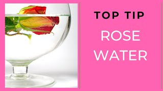 Top Tips   Rose Water 30