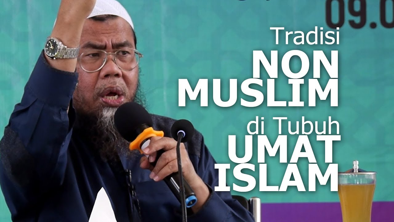 Tradisi Non Muslim di Tubuh Umat Islam - Ustadz Zainal Abidin, LC