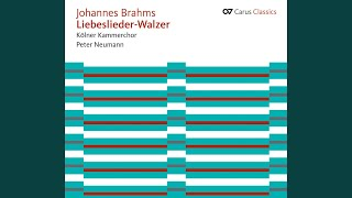 15 Neue Liebeslieder Waltzes, Op. 65: No. 7. Vom Gebirge Well auf Well - No. 8. Weiche Graser...